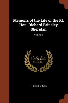 Memoirs of the Life of the Rt. Hon. Richard Brinsley Sheridan; Volume 1 (Paperback)