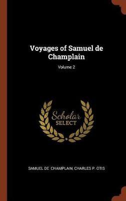 Voyages of Samuel de Champlain; Volume 2 (Hardback)