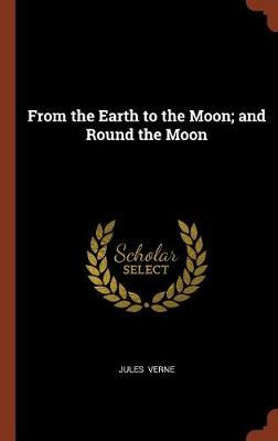 From the Earth to the Moon; And Round the Moon (Hardback)