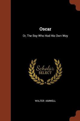 Oscar: Or, the Boy Who Had His Own Way (Paperback)