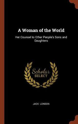 A Woman of the World: Her Counsel to Other People's Sons and Daughters (Hardback)