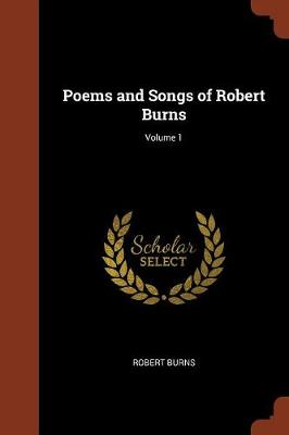 Poems and Songs of Robert Burns; Volume 1 (Paperback)