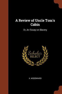 A Review of Uncle Tom's Cabin: Or, an Essay on Slavery (Paperback)
