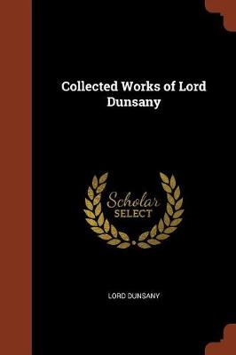 Collected Works of Lord Dunsany (Paperback)