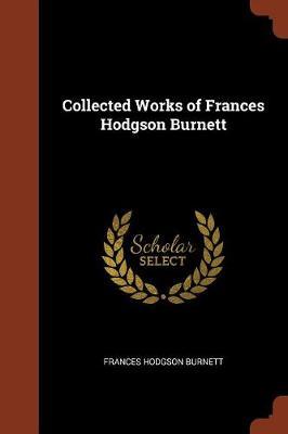 Collected Works of Frances Hodgson Burnett (Paperback)