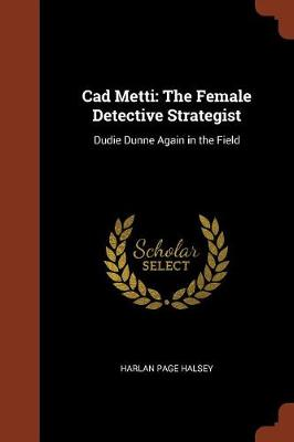 CAD Metti: The Female Detective Strategist: Dudie Dunne Again in the Field (Paperback)