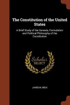 The Constitution of the United States: A Brief Study of the Genesis, Formulation and Political Philosophy of the Constitution (Paperback)