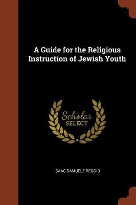 A Guide for the Religious Instruction of Jewish Youth (Paperback)