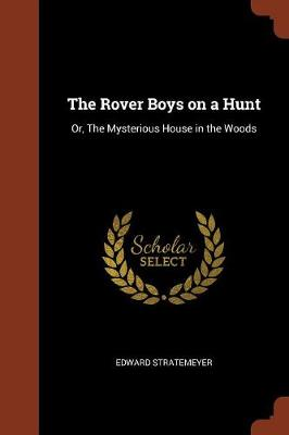 The Rover Boys on a Hunt: Or, the Mysterious House in the Woods (Paperback)