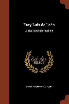 Fray Luis de Leon: A Biographical Fragment (Paperback)