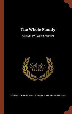 The Whole Family: A Novel by Twelve Authors (Hardback)