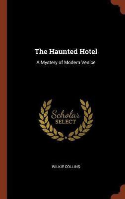 The Haunted Hotel: A Mystery of Modern Venice (Hardback)