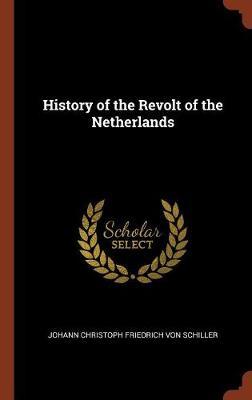 History of the Revolt of the Netherlands (Hardback)