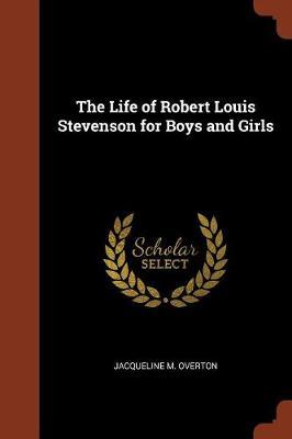 The Life of Robert Louis Stevenson for Boys and Girls (Paperback)