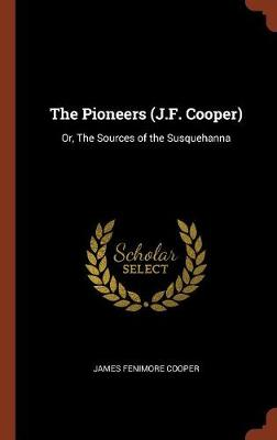The Pioneers (J.F. Cooper): Or, the Sources of the Susquehanna (Hardback)