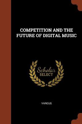 Competition and the Future of Digital Music (Paperback)