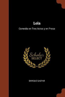Lola: Comedia En Tres Actos y En Prosa (Paperback)