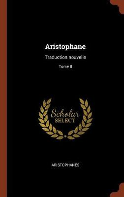 Aristophane: Traduction Nouvelle; Tome II (Hardback)