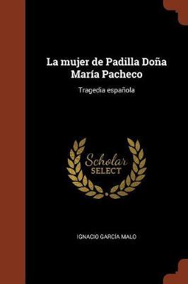 La Mujer de Padilla Dona Maria Pacheco: Tragedia Espanola (Paperback)