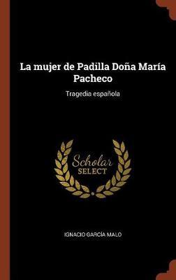 La Mujer de Padilla Dona Maria Pacheco: Tragedia Espanola (Hardback)