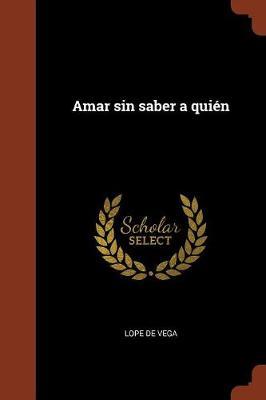 Amar Sin Saber a Quien (Paperback)