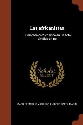 Las Africanistas: Humorada Comico-Lirica En Un Acto Dividido En Tre (Paperback)