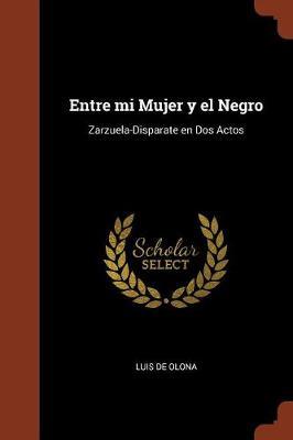 Entre Mi Mujer y El Negro: Zarzuela-Disparate En DOS Actos (Paperback)