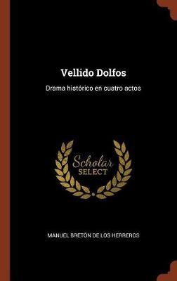 Vellido Dolfos: Drama Historico En Cuatro Actos (Hardback)
