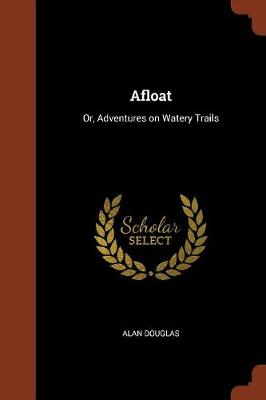 Afloat: Or, Adventures on Watery Trails (Paperback)