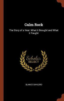 Culm Rock: The Story of a Year: What It Brought and What It Taught (Hardback)