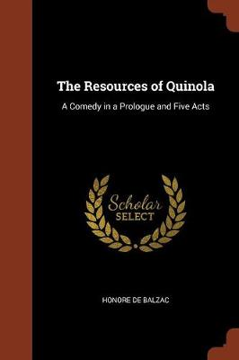 The Resources of Quinola: A Comedy in a Prologue and Five Acts (Paperback)