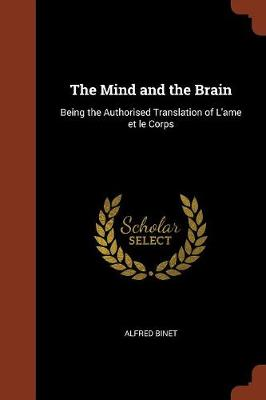 The Mind and the Brain: Being the Authorised Translation of L'Ame Et Le Corps (Paperback)
