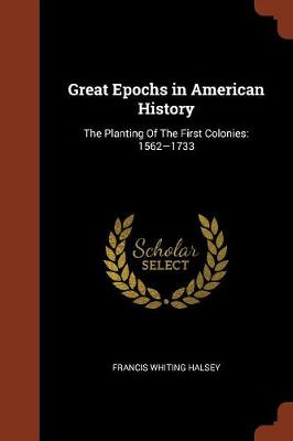 Great Epochs in American History: The Planting of the First Colonies: 1562-1733 (Paperback)