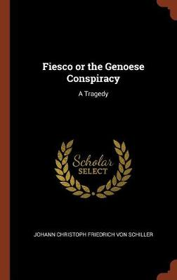 Fiesco or the Genoese Conspiracy: A Tragedy (Hardback)