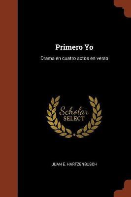 Primero Yo: Drama En Cuatro Actos En Verso (Paperback)