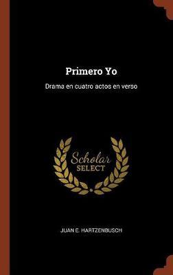 Primero Yo: Drama En Cuatro Actos En Verso (Hardback)