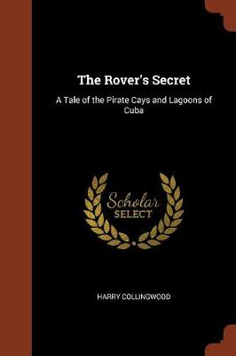 The Rover's Secret: A Tale of the Pirate Cays and Lagoons of Cuba (Paperback)