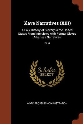Slave Narratives (XIII): A Folk History of Slavery in the United States from Interviews with Former Slaves Arkansas Narratives; PT. 8 (Paperback)