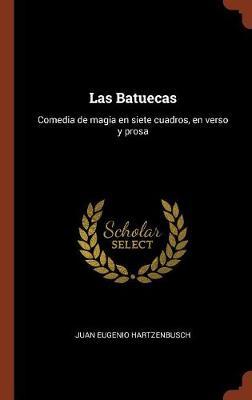 Las Batuecas: Comedia de Magia En Siete Cuadros, En Verso y Prosa (Hardback)