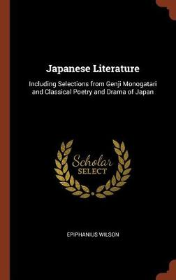 Japanese Literature: Including Selections from Genji Monogatari and Classical Poetry and Drama of Japan (Hardback)