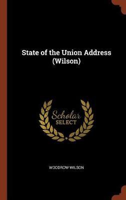 State of the Union Address (Wilson) (Hardback)