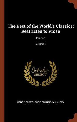 The Best of the World's Classics; Restricted to Prose: Greece; Volume I (Hardback)