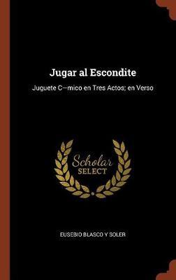 Jugar Al Escondite: Juguete C-Mico En Tres Actos; En Verso (Hardback)