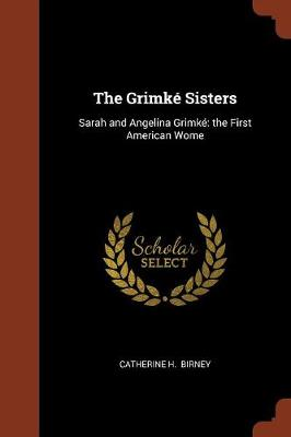 The Grimke Sisters: Sarah and Angelina Grimke the First American Wome (Paperback)