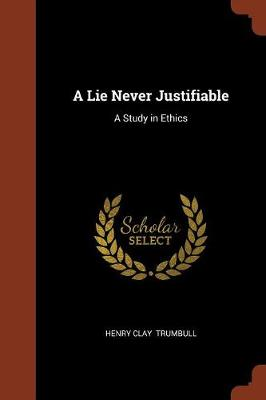 A Lie Never Justifiable: A Study in Ethics (Paperback)