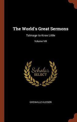 The World's Great Sermons: Talmage to Knox Little; Volume VIII (Hardback)