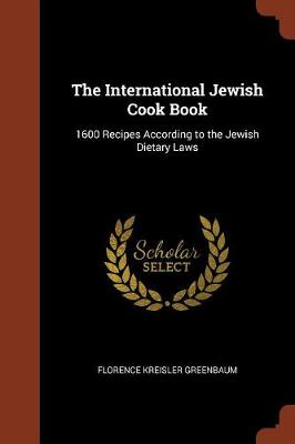 The International Jewish Cook Book: 1600 Recipes According to the Jewish Dietary Laws (Paperback)