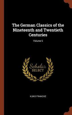 The German Classics of the Nineteenth and Twentieth Centuries; Volume 6 (Hardback)