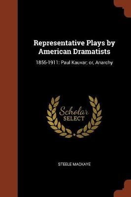 Representative Plays by American Dramatists: 1856-1911: Paul Kauvar; Or, Anarchy (Paperback)