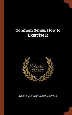 Common Sense, How to Exercise It (Hardback)